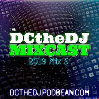 DCtheDJ Mixcast - 2019 Mix 5