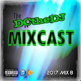 DCtheDJ Mixcast - 2017 Mix 8