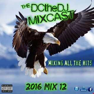 DCtheDJ MIXcast - 2016 Mix 12