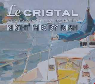 DISH   Le Cristal NIGHT