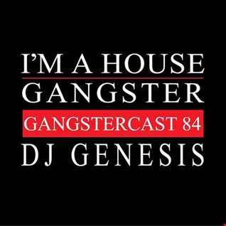 I'M A HOUSE GANGSTER - GANGSTERCAST 84 - DJ GENESIS