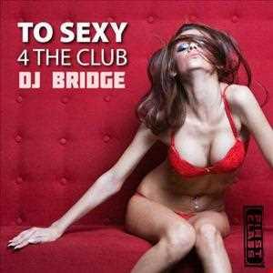 DJ Bridge-To Sexy 4 The Club