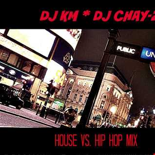 DJ KM * DJ CHAY-Z HOUSE VS. HIP HOP MIX