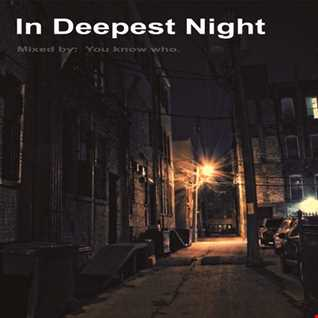 In Deepest Night.  Mixed By... You Know Who.