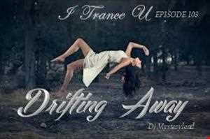 DJ Mysteryland   ITranceU Episode 103   Drifting Away