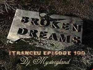 DJ Mysteryland   ITranceU Episode 100 Broken Dreams
