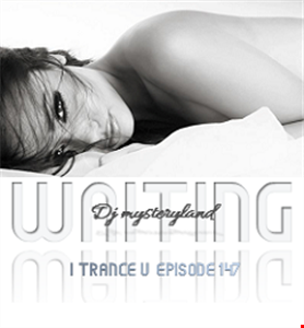 Dj Mysteryland   I Trance U EP 147   Waiting