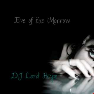 Eve of the Morrow - DJ Lord Heyz