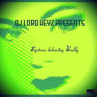 Systems behaving badly - DJ Lord Heyz