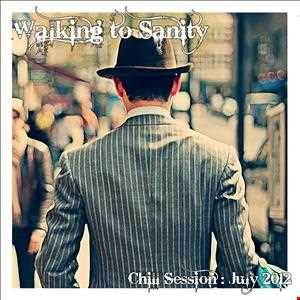 Walking to Sanity   Chill Session July 2012