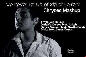 We Never Let Go of Stellar Torrent (Chryses Mashup) - Armin Van Buuren VS Daddy's Groove VS Dinka feat. James Darcy VS Sidney Samson