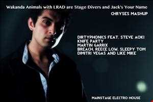 Wakanda Animals with LRAD are Stage Divers and Jack's Your Name (Chryses Mashup) - Dirtyphonics ft. Steve Aoki VS Knife Party VS Martin Garrix VS Breach, Reece Low, Sleepy Tom VS Dimitri Vegas & Like Mike VS Henry Fong