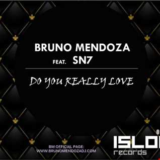 Bruno Mendoza Feat Sn7 - Do You Really Love (Original Cut) On Sale 12/12/2013 Islou Records