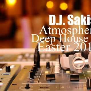 D.J.Sakis Atmospheric Deep House Mix Easter 2016