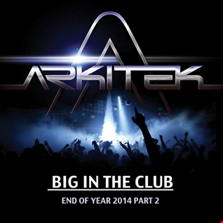 Arkitek 'Big in the Club' End of Year Mix 2014 (Part 2) - House & Tech House