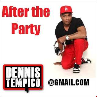AFTER THE PARTY @ DENNIS TEMPICO