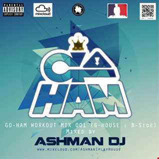 GO HAM WORKOUT MIX 001 (G - HOUSE - B) - [Free Download] - Mixed By Ashman  Dj
