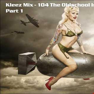 Kleez Mix   104 The Oldschool Is Back Part 1