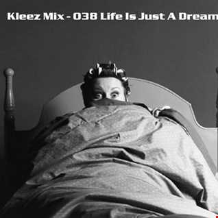 Kleez Mix   038 Life Is Just A Dream