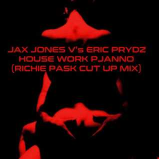 Jax Jones V's Eric Prydz House Work Pjano (Richie Pask Cut Up Mix)