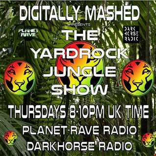 Digitally Mashed Pres The Yardrock Jungle Show 22 01 15
