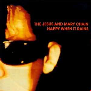 The Jesus & Mary Chain - Happy When It Rains (T80sRMX Extended Dance Remix)