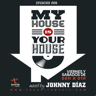 Johnny Díaz - My House Is Your House #Episode 008 Radio Show