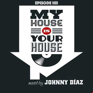 My House Is Your House Radio Show #Episode 103 by Johnny Díaz