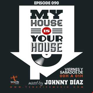 My House Is Your House Radio Show #Episode 090 by Johnny Díaz