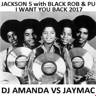 JACKSON 5 with BLACK ROB & PU   I WANT YOU BACK 2017 [DJ AMANDA VS JAYMAC]