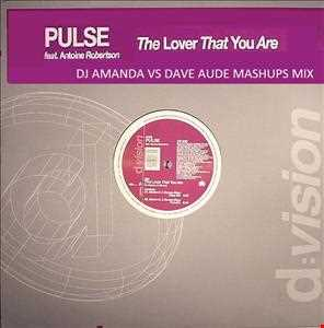 PULSE   THE LOVER THAT YOU ARE [DJ AMANDA VS DAVE AUDE MASHUPS MIX]