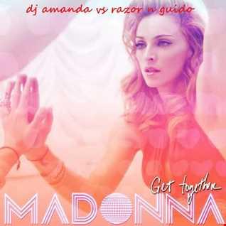 MADONNA   GET TOGETHER 2016 [DJ AMANDA VS RAZOR N GUIDO]
