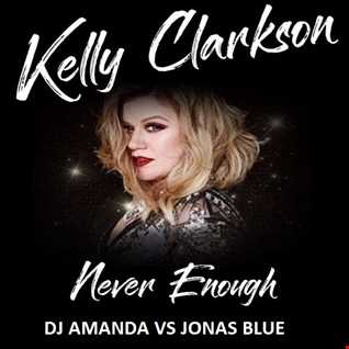 KELLY CLARKSON   NEVER ENOUGH [DJ AMANDA VS JONAS BLUE]