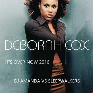DEBORAH COX   IT'S OVER NOW 2016 [DJ AMANDA VS SLEEPWALKERS]