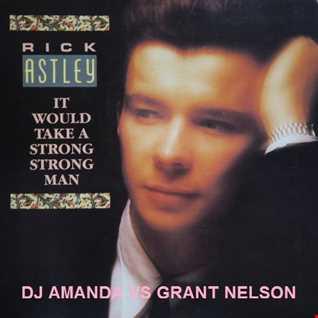 RICK ASTLEY   IT WOULD TAKE A STRONG MAN [DJ AMANDA VS GRANT NELSON]