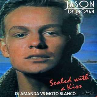 JASON DONOVAN   SEALED WITH A KISS [DJ AMANDA VS MOTO BLANCO]