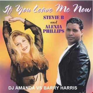 STEVIE B FEAT. ALEXA PHILLIPS   IF YOU LEAVE ME NOW [DJ AMANDA VS BARRY HARRIS]