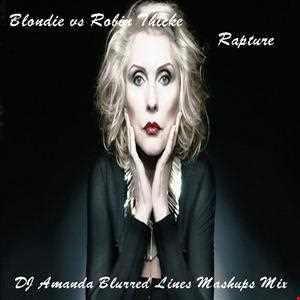 BLONDIE VS ROBIN THICKE   RAPTURE [DJ AMANDA BLURRED LINES MASHUPS MIX]