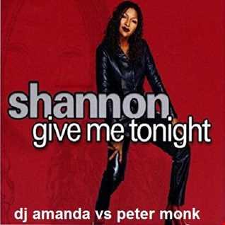 SHANNON   GIVE ME TONIGHT [DJ AMANDA VS PETER MONK]