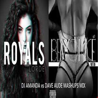 LORDE VS BEYONCE  ROYALS  PARTISION [DJ AMANDA VS DAVE AUDE MASHUPS MIX]