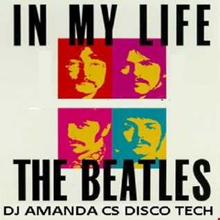 THE BEATLES   IN MY LIFE 2015 [DJ AMANDA VS DISCO TECH] [REPOSTED]