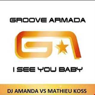 GROOVE ARMADA   I SEE YOU BABY 2016 [DJ AMANDA VS MATHIEU KOSS]