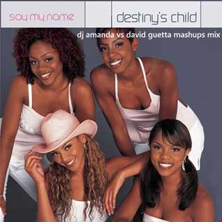 DESTINYS CHILD   SAY MY NAME [DJ AMANDA VS DAVID GUETTA MASHUPS MIX]