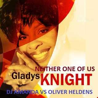 GLADYS KNIGHT   NEITHER ONE OF US [DJ AMANDA VS OLIVER HELDENS]