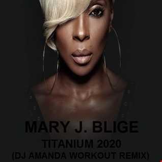 MARY J. BLIGE   TITANIUM 2020 (DJ AMANDA WORKOUT REMIX)