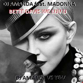 DJ AMANDA feat. MADONNA   BETTE DAVIS WE LUV U [DJ AMANDA VS Y&V]