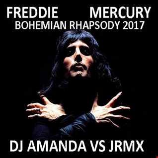 FREDIE MERCURY   BOHEMIAN RHAPSODY 2017 [DJ AMANDA VS JRMX]