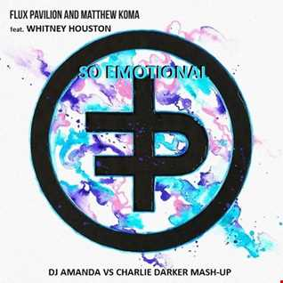 FLUX PAVILION & MATTHEW KOMA feat. WHITNEY HOUSTON   SO EMOTIONAL [DJ AMANDA VS CHARLIE DARKER MASH UP]