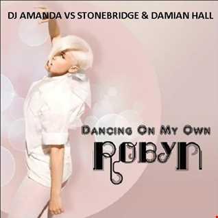 ROBYN   DANCING ON MY OWN 2016 [DJ AMANDA VS STONEBRIDGE & DAMIAN HALL]