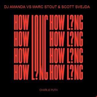 CHARLIE PUTH   HOW LONG [DJ AMANDA VS MARC STOUT & SCOTT SVEJDA]